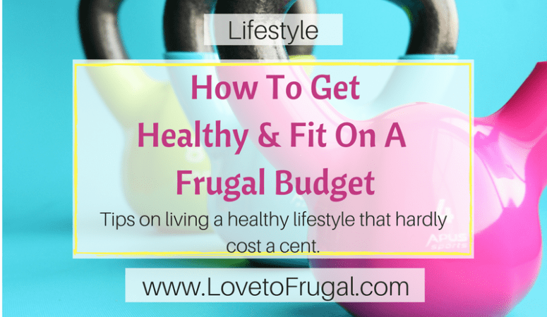Tips On How To Get Healthy On A Frugal Budget