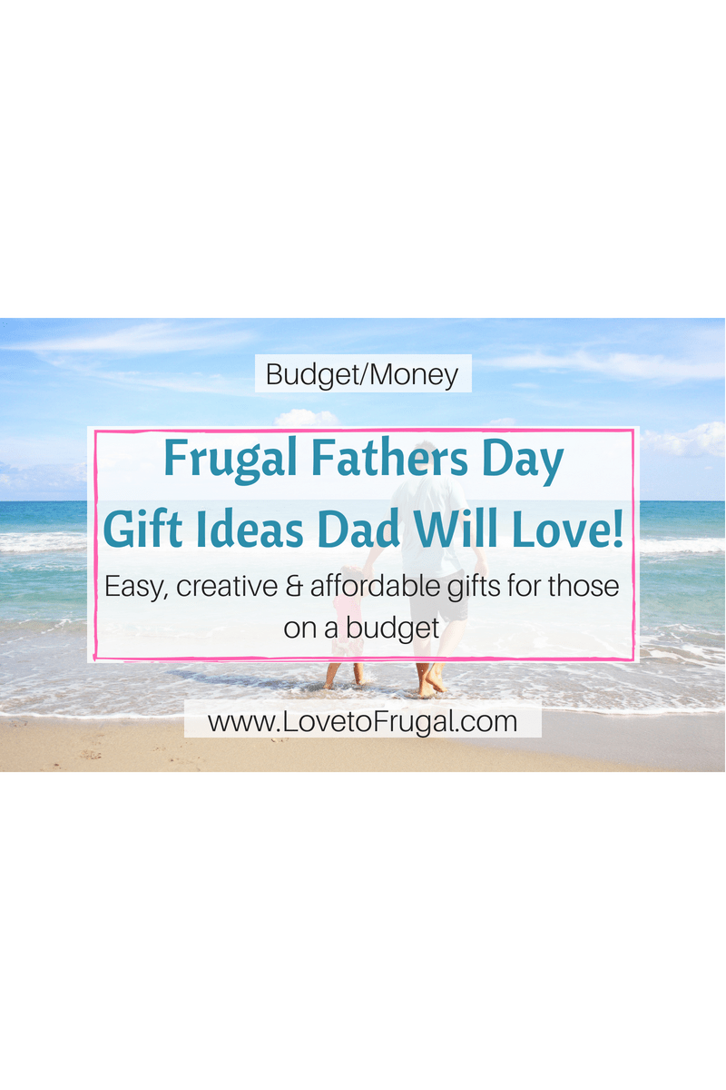 Frugal Fathers Day Gift Ideas Dad Will Love