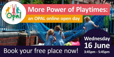 More Power of Playtimes: an OPAL online open day