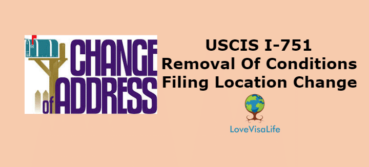 Removal Of Conditions Filing Location Change USCIS I 751