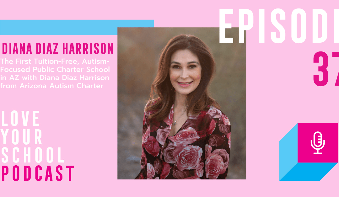 The First Tuition-Free, Autism-Focused Public Charter School in AZ with Diana Diaz Harrison from Arizona Autism Charter