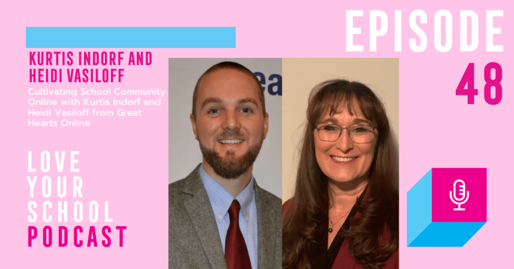 Cultivating School Community Online with Kurtis Indorf and Heidi Vasiloff from Great Hearts Online