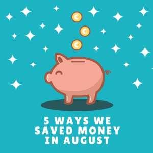 5 Ways We Saved Money in August