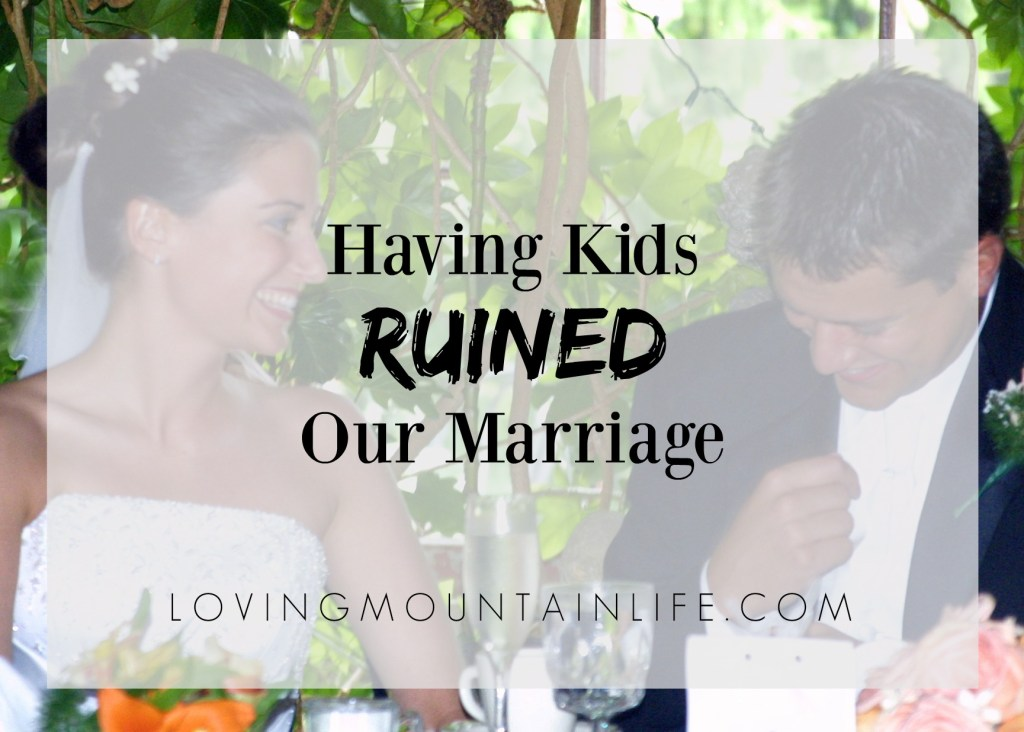 Having Kids Ruined Our Marriage from Loving Mountain Life