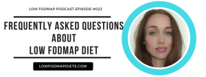 #022 Low FODMAP Diet Frequently Asked Questions