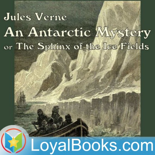An Antarctic Mystery or The Sphinx of the Ice Fields by Jules Verne
