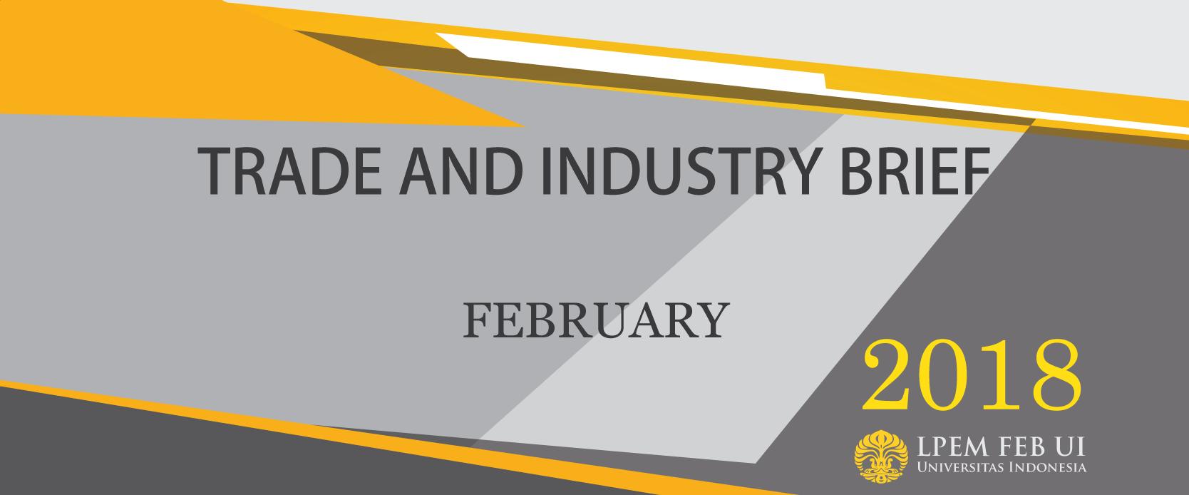 SERI ANALISIS EKONOMI: TRADE AND INDUSTRY BRIEF, Februari 2018
