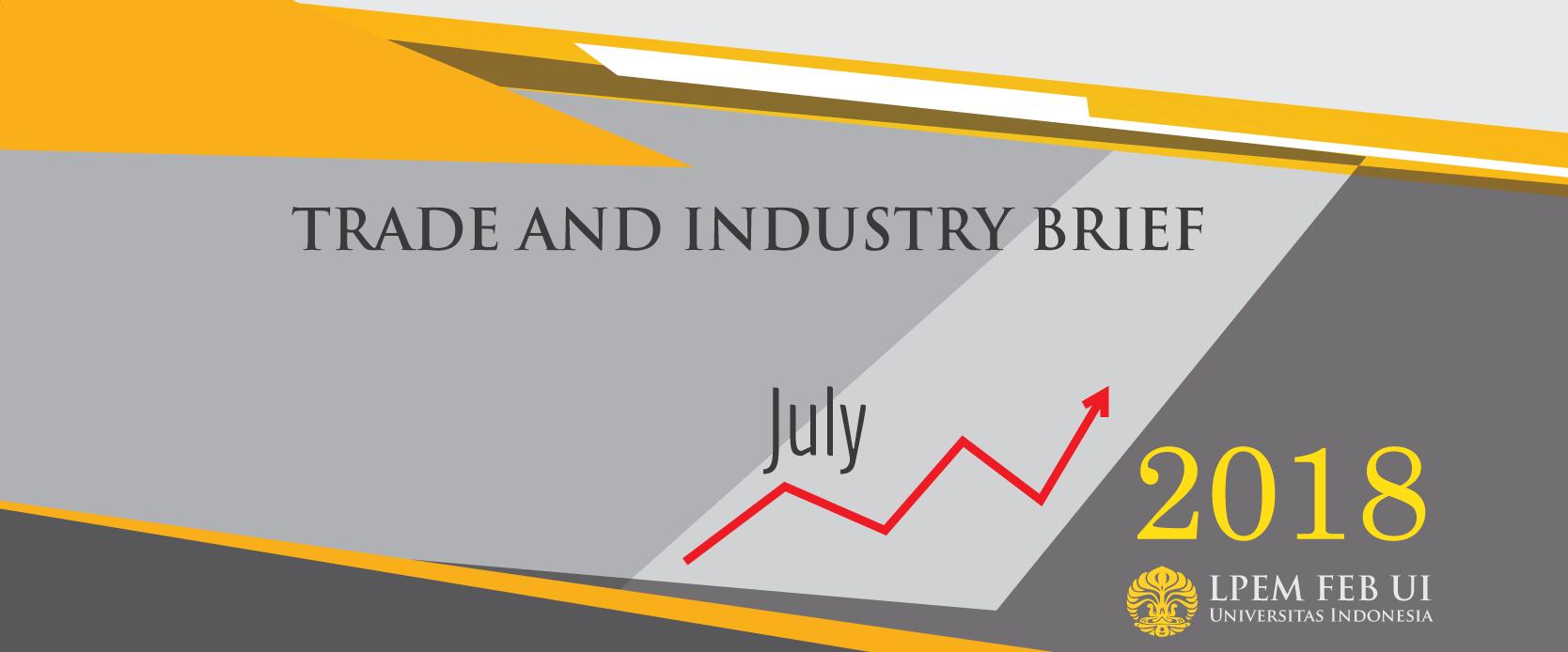 SERI ANALISIS EKONOMI: TRADE AND INDUSTRY BRIEF, Juli 2018