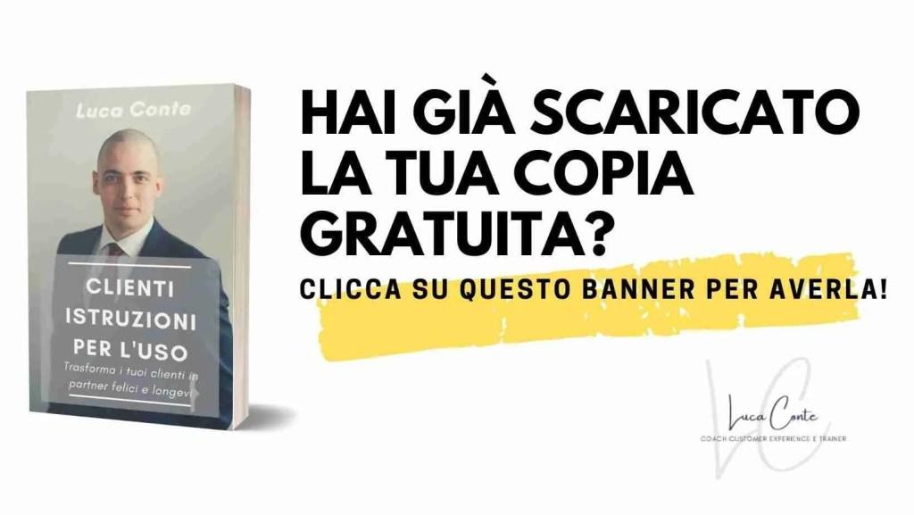 Clienti istruzioni per l'uso. Ebook gratuito di Luca Conte. Acquisisci, mantieni e moltiplica i tuoi clienti in modo professionale