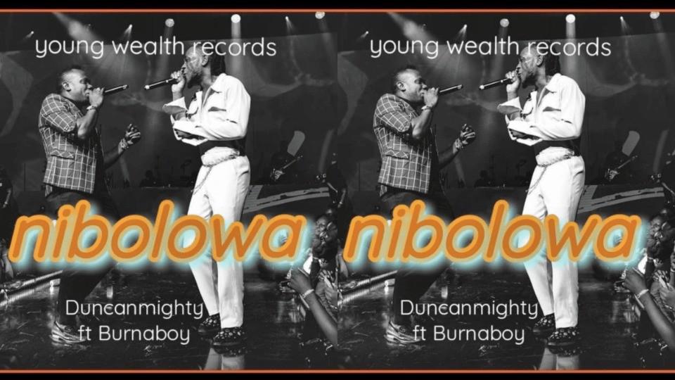 Music: Duncan Mighty - Nibolowa Ft. Burna Boy