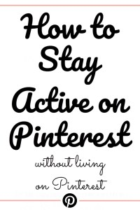 How to Stay Active on Pinterest without Living on Pinterest