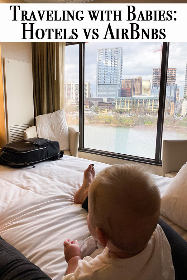 Traveling with Babies requires patience and planning. Read about staying with babies in hotels and staying in AirBnBs for easier travel with newborns and infants.