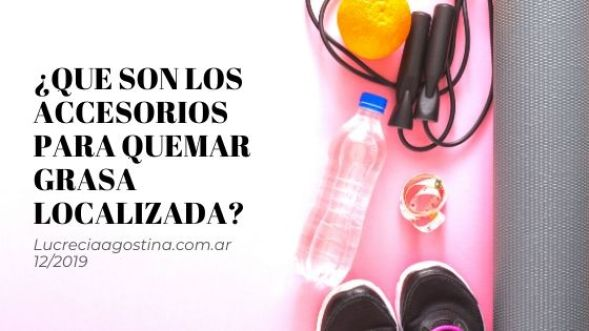 ¿Que son los accesorios para quemar grasa localizada?