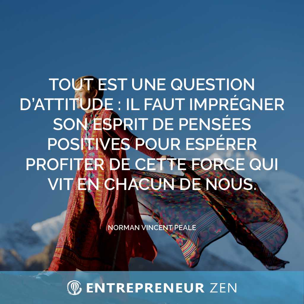 Tout est une question d'attitude : il faut imprégner son esprit de pensées positives pour espérer profiter de cette force qui vit en chacun de nous - Norman Vincent Peale