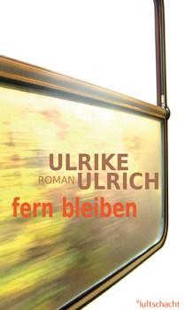 Ulrike Ulrich ° fern bleiben