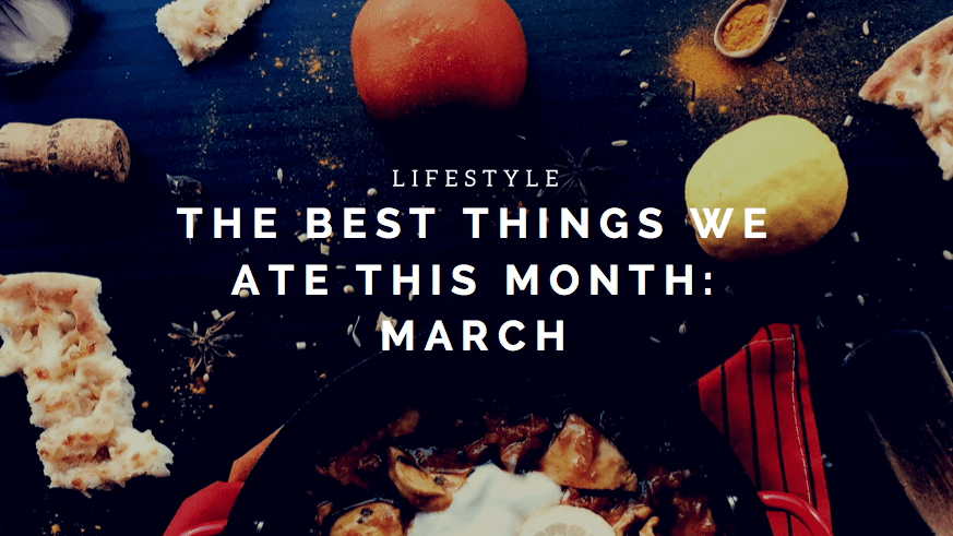 The Best Things We Ate This Month | Lugo & Co.