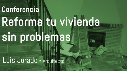 Conferencia: Reforma tu vivienda sin problemas