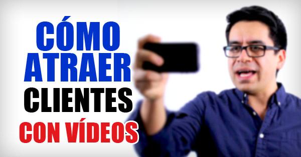 Cómo atraer clientes con vídeos - Estrategia de marketing