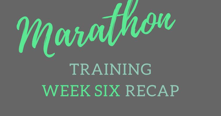 Marathon Training Week Six Recap