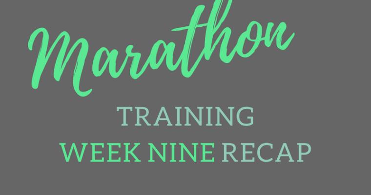 Marathon Training Week Nine Recap