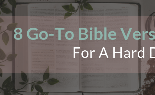 8 Go-To Bible Verses For Hard Days