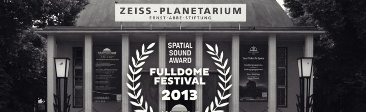 Fulldome Festival 2013 Zeiss Planetarium Jena
