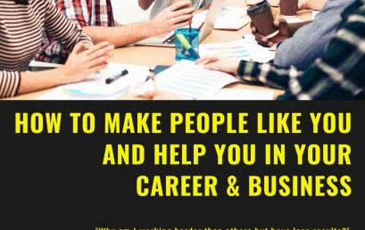 How to Make People Like You and Help You in Your Career & Business