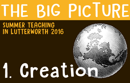 The Big Picture: 1 – Creation