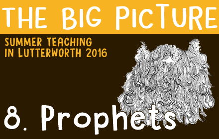 The Big Picture: 8 – Prophets