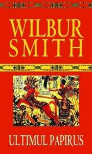 Wilbur Smith - Ultimul papirus