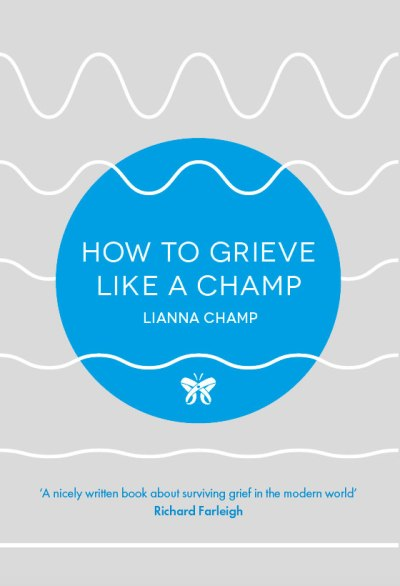 How to Grieve Like a Champ by Lianna Champ