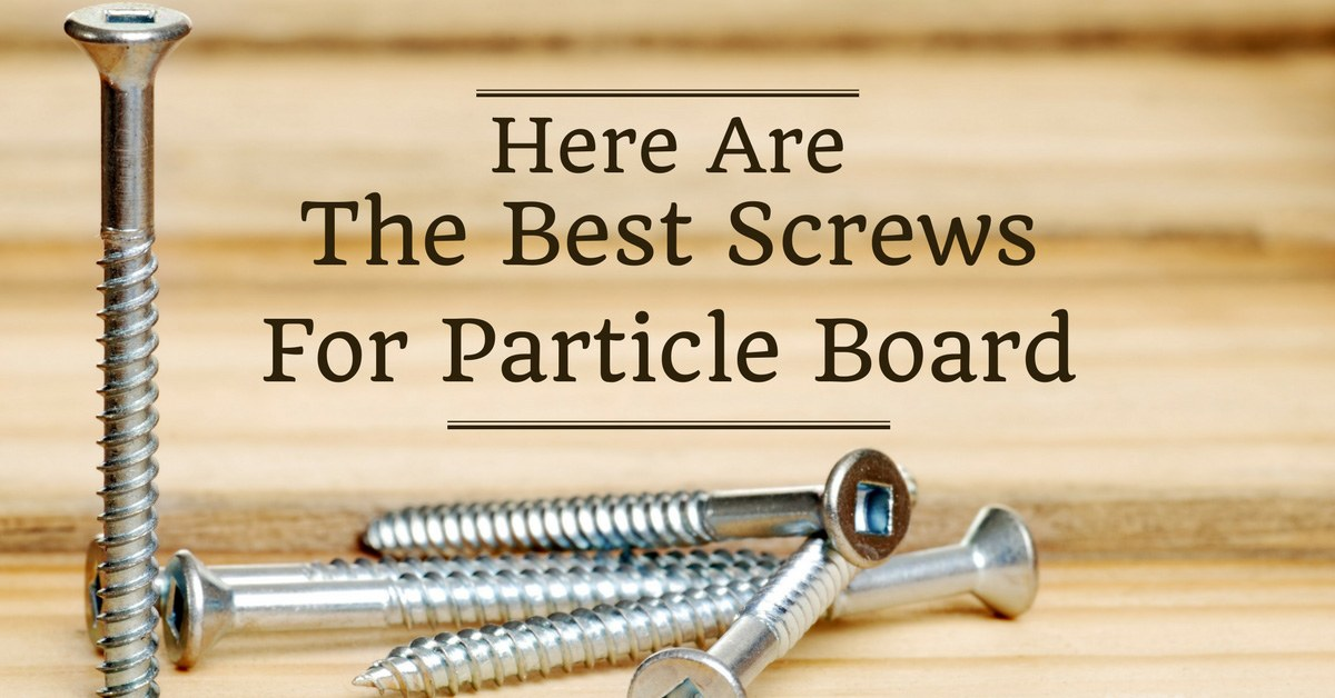 Best Screws For Particle Board