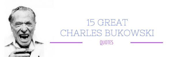 15 Great Charles Bukowski Quotes