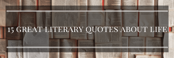 15 Great Literary Quotes About Life
