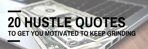 20 Hustle Quotes To Get You Motivated To Keep Grinding