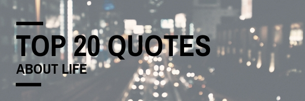 Top 20 Quotes About Life