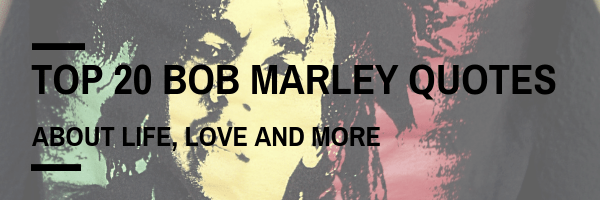 Top 20 Bob Marley Quotes About Love, Life, and More