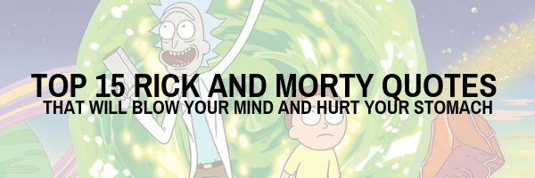 Top 15 Rick and Morty Quotes That Will Blow Your Mind and Hurt Your Stomach