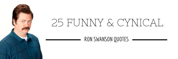 25 Funny And Cynical Ron Swanson Quotes
