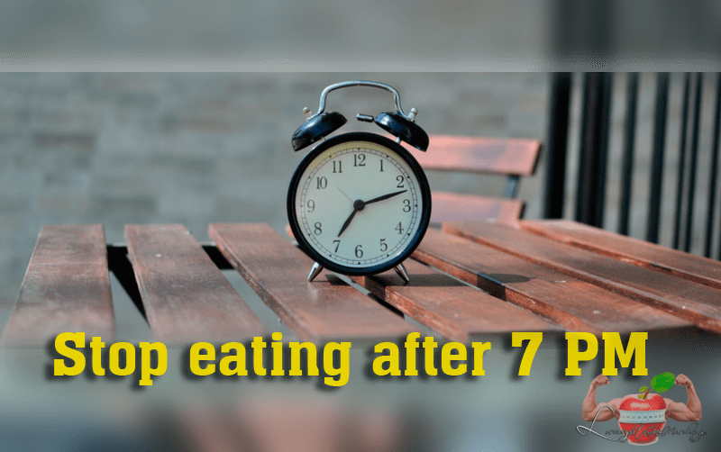 Stop Eating After 7 PM