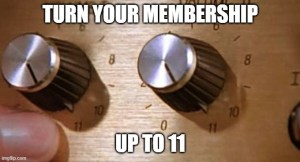 Turn Your Membership Up to 11