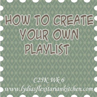 How to Create Your Own Playlist {C25K Week 6}