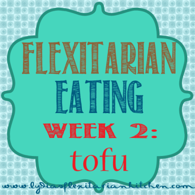 Five Weeks of Flexitarian Eating Week 2: Let's Talk Tofu ~ Lydia's Flexitarian Kitchen