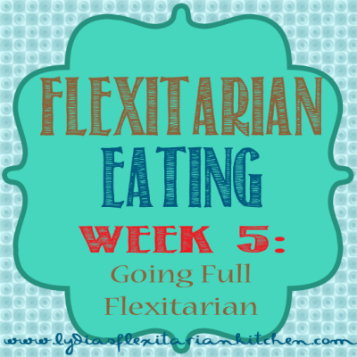 Wk 5 of 5 Weeks of Flexitarian Eating