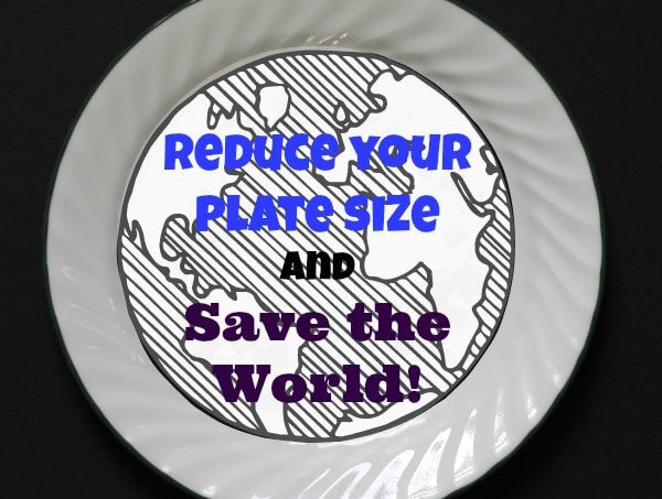 Reduce Your Plate Size and Save the World!