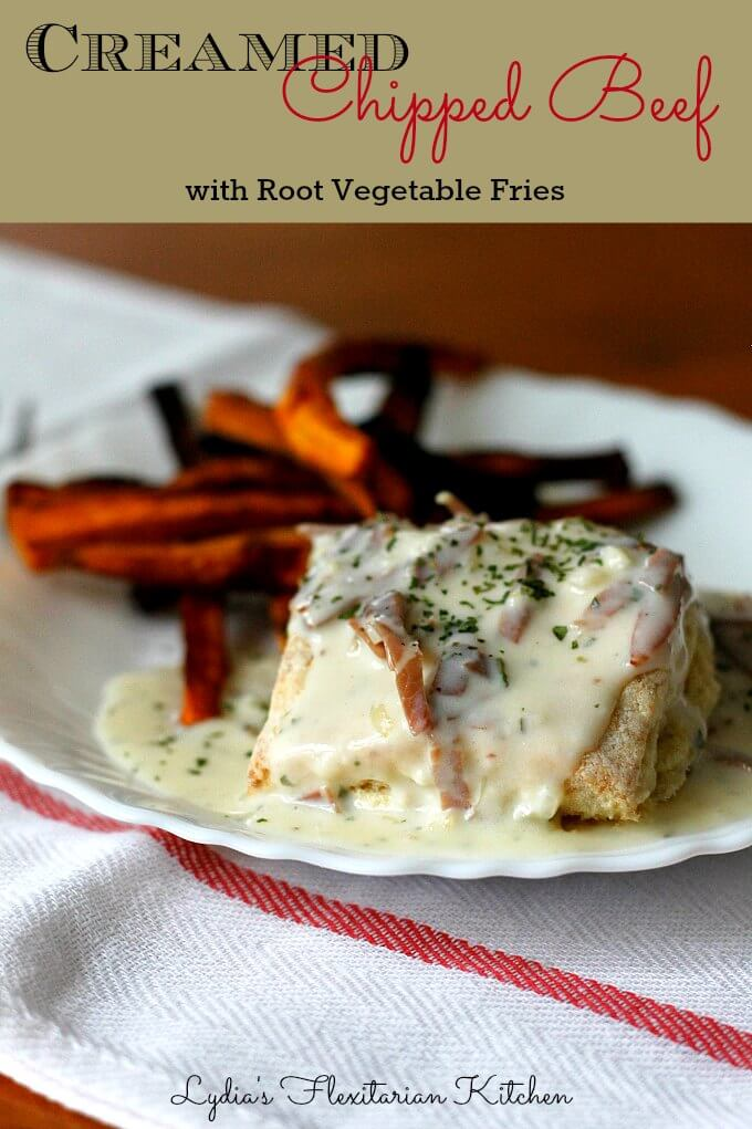 Creamed Chipped Beef with Root Vegetable Fries ~ Lydia's Flexitarian Kitchen