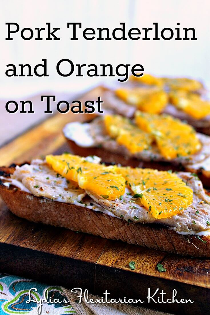 Pork Tenderloin and Orange on Toast ~ Lydia's Flexitarian Kitchen