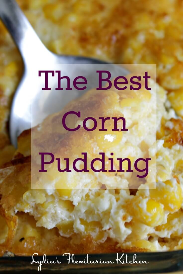 The Best Corn Pudding ~ Don't wait for the holidays to make it! ~ Lydia's Flexitarian Kitchen