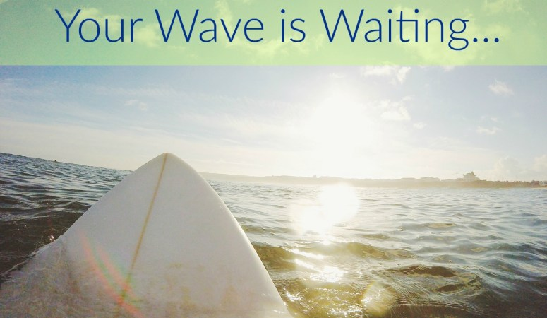 Your Wave is Waiting