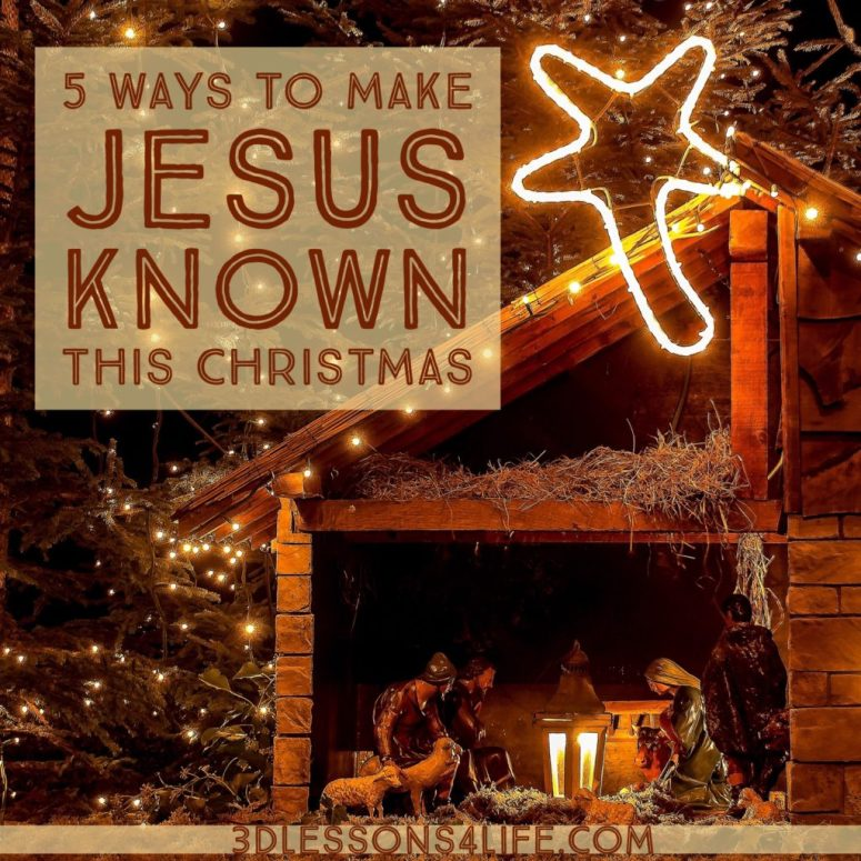 5 Ways to Make Jesus Known This Christmas   3dlessons4life.com